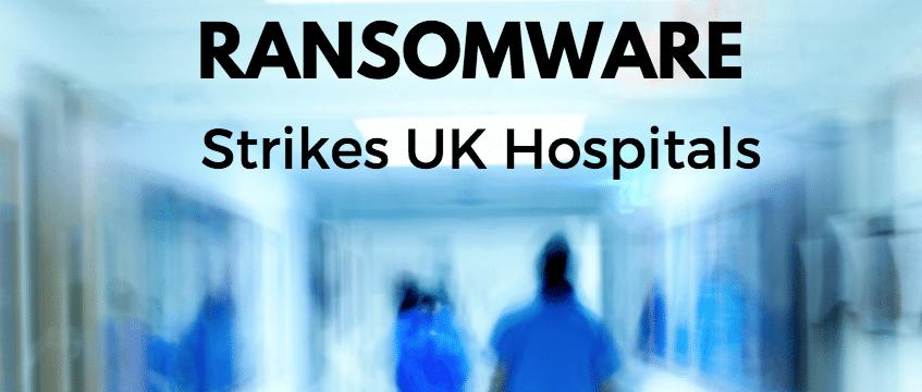 Ransomware Strikes UK Hospitals