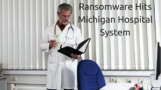 Ransomware Hits Michigan Hospital System
